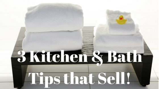 3 Kitchen and Bath Tips that Sell!