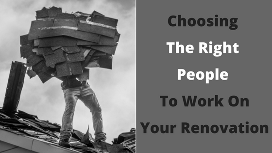 Choosing The Right People To Work On Your Renovation